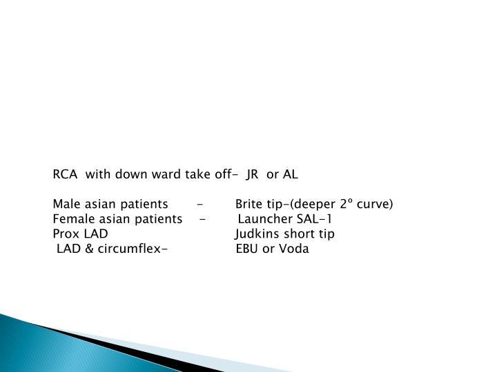 RCA  with down ward take off-  JR  or AL