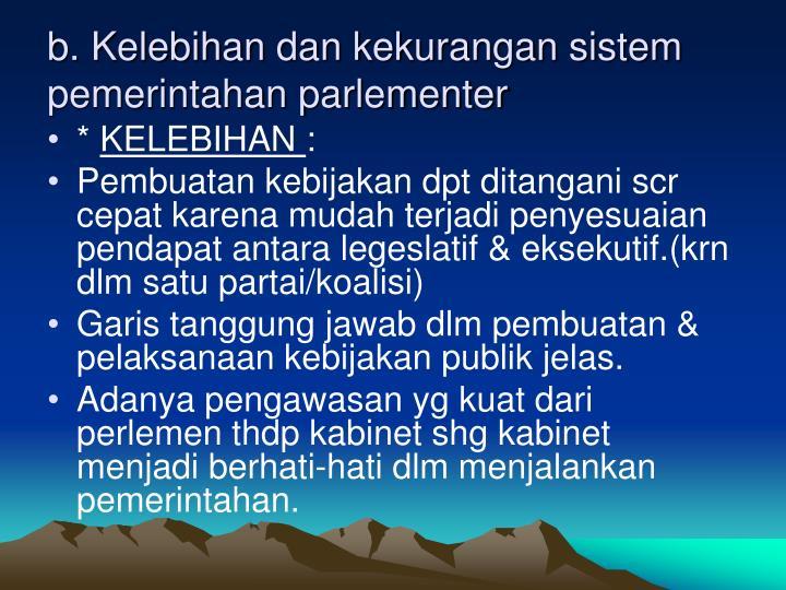 b. Kelebihan dan kekurangan sistem pemerintahan parlementer