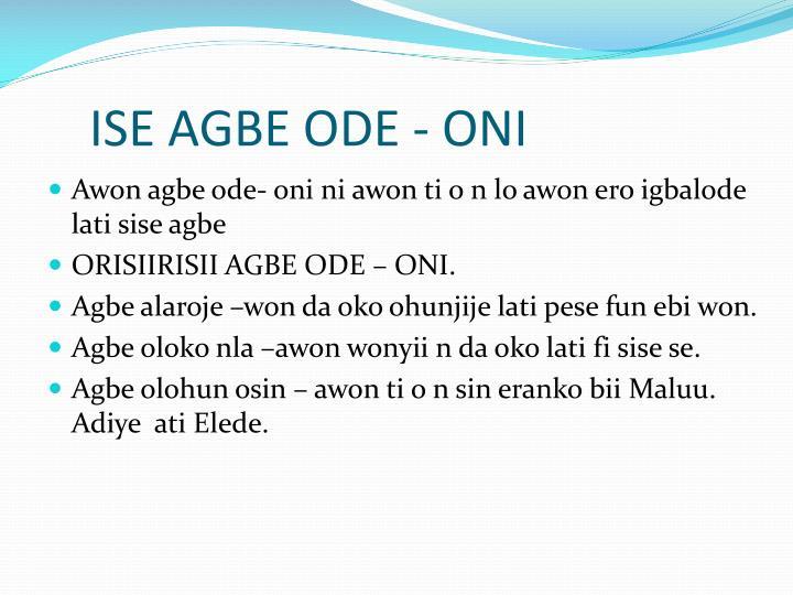 ISE AGBE ODE - ONI