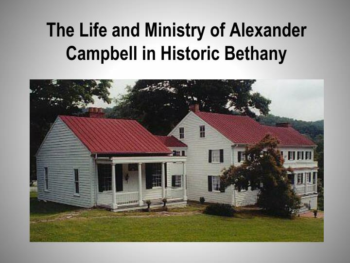 the life and ministry of alexander campbell in historic bethany n.