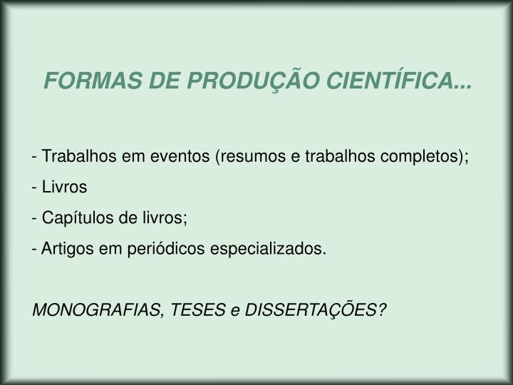 FORMAS DE PRODUÇÃO CIENTÍFICA...