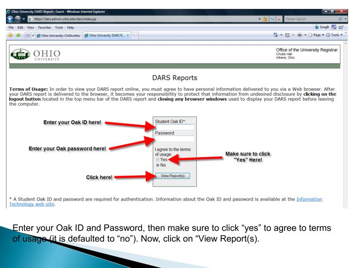 "Enter your Oak ID and Password, then make sure to click ""yes"" to agree to terms of usage (it is defaulted to ""no""). Now, click on ""View Report(s)."