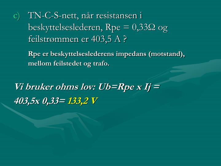 TN-C-S-nett, når resistansen i beskyttelseslederen, Rpe= 0,33Ω og feilstrømmen er 403,5 A ?