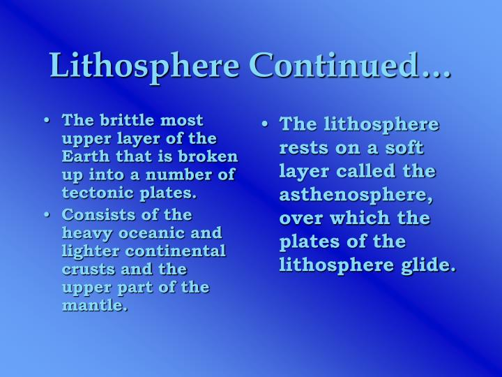 The brittle most upper layer of the Earth that is broken up into a number of tectonic plates.