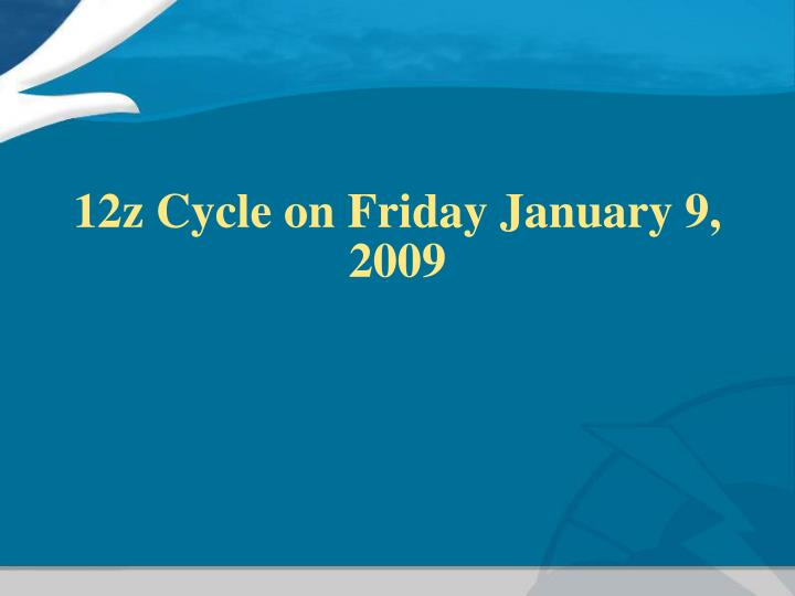 12z Cycle on Friday January 9, 2009