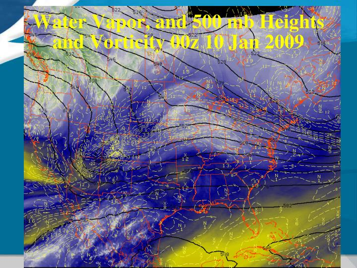 Water Vapor, and 500 mb Heights and Vorticity 00z 10 Jan 2009