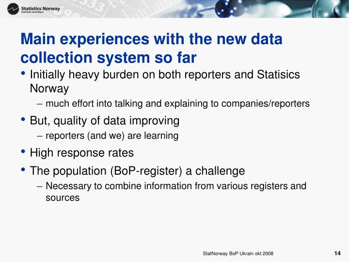 Main experiences with the new data collection system so far