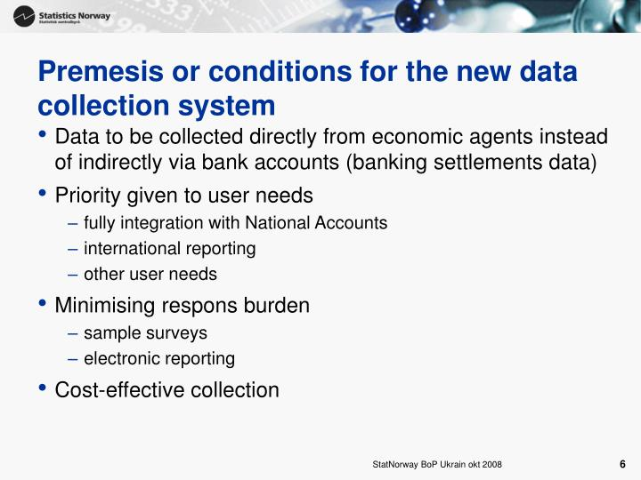 Premesis or conditions for the new data collection system