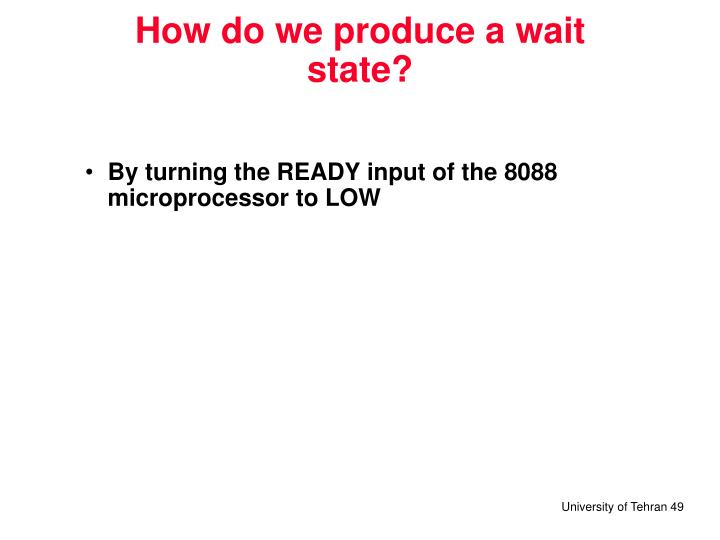 How do we produce a wait state?
