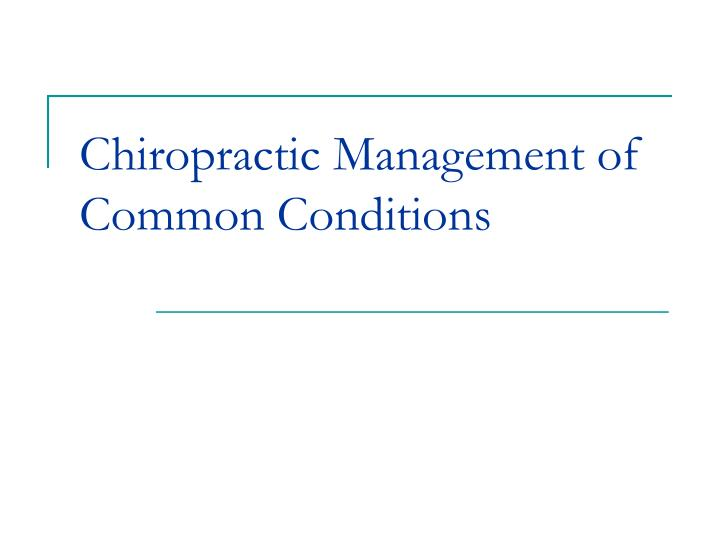chiropractic management of common conditions n.