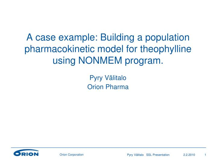 a case example building a population pharmacokinetic model for theophylline using nonmem program n.