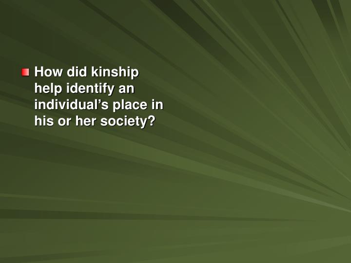 How did kinship help identify an individual's place in his or her society?