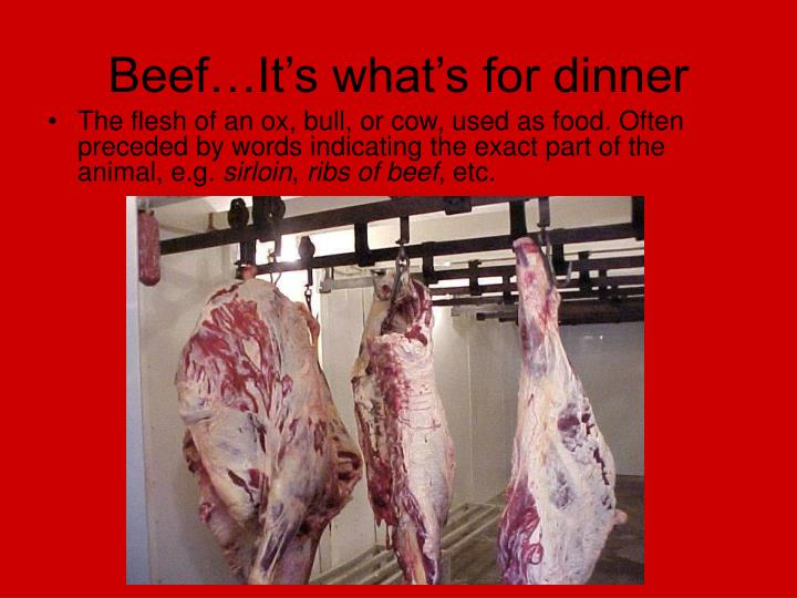 Beef…It's what's for dinner