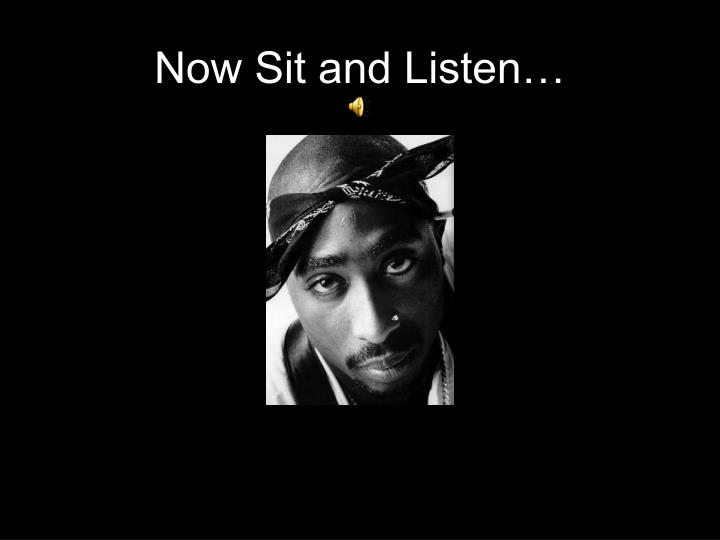 Now Sit and Listen…