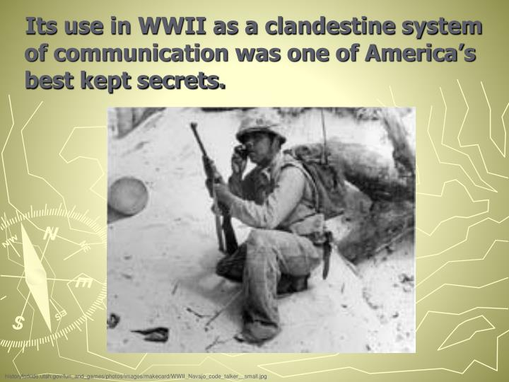 Its use in WWII as a clandestine system of communication was one of America's best kept secrets.
