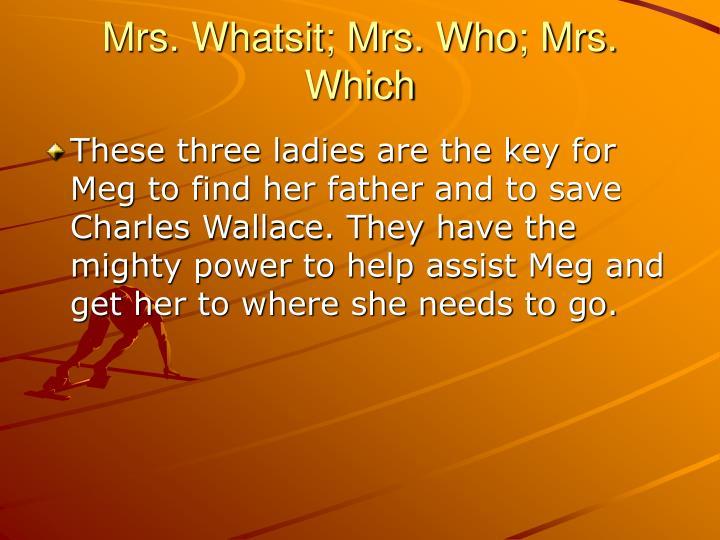 Mrs. Whatsit; Mrs. Who; Mrs. Which
