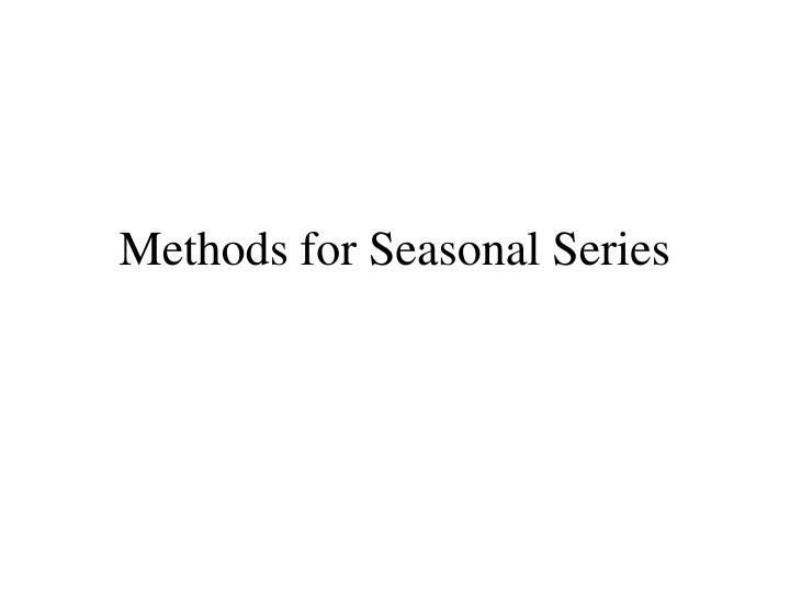 Methods for Seasonal Series