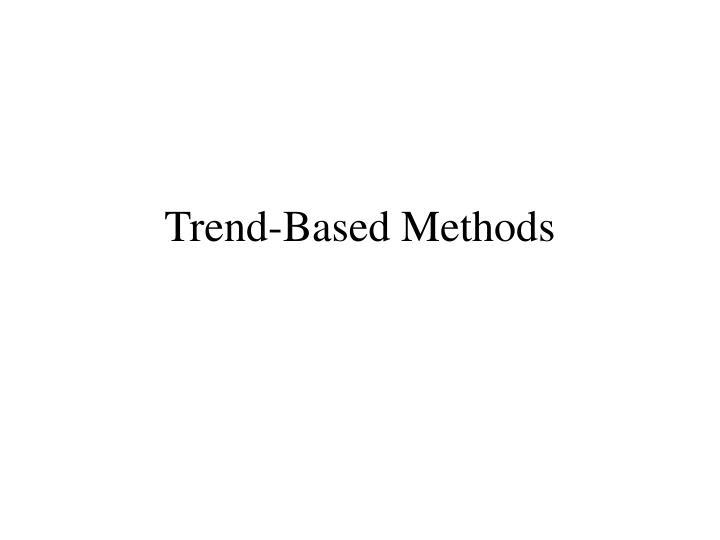 Trend-Based Methods