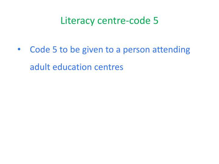 Literacy centre-code 5