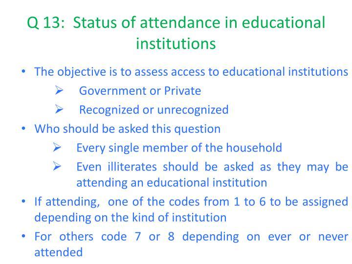 Q 13:  Status of attendance in educational institutions
