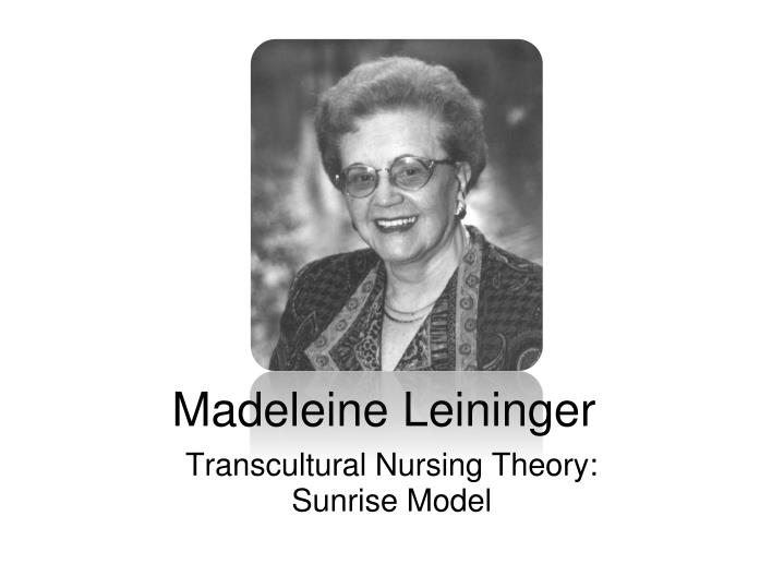 madeleine leininger bridging the cultural divide essay Madeleine leininger advanced the model of transcultural nursing, a more recent theory that views empathetic care as essential to wellness and argues that, in order to provide caring, the nurse must provide treatment congruent with the patient's cultural beliefs and values.