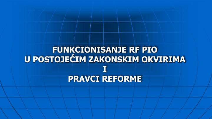 Funkcionisanje rf pio u postoje im zakonskim okvirima i pravci reforme