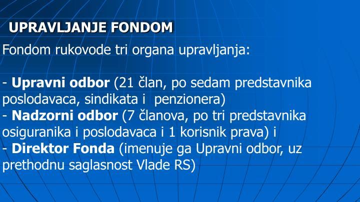 Fondom rukovode tri organa upravljanja: