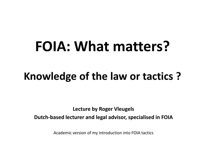foia what matters knowledge of the law or tactics n.