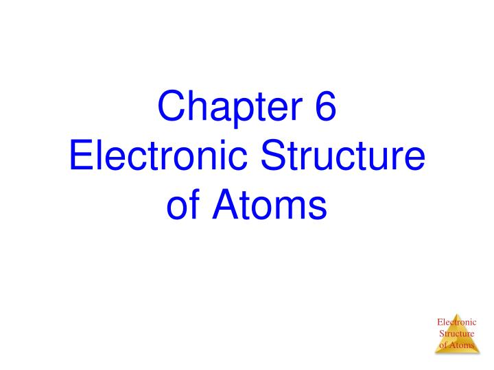 chapter 6 electronic structure of atoms n.