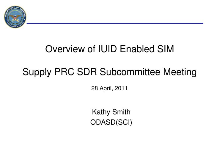 overview of iuid enabled sim supply prc sdr subcommittee meeting 28 april 2011 n.