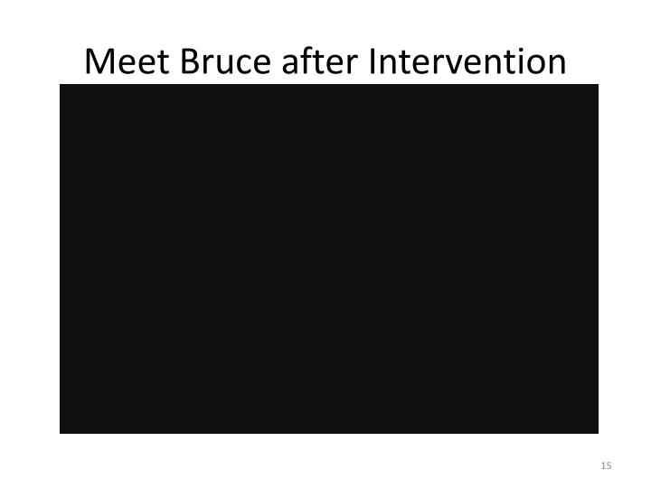Meet Bruce after Intervention