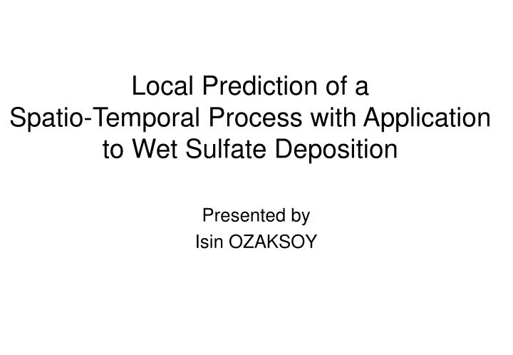 Local prediction of a spatio temporal process with application to wet sulfate deposition