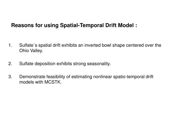 Reasons for using Spatial-Temporal Drift Model :