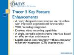 tracer 5 key feature enhancements