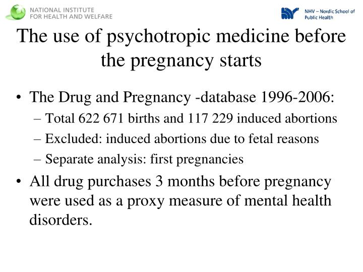 The use of psychotropic medicine before  the pregnancy starts