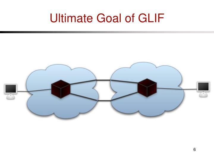 Ultimate Goal of GLIF