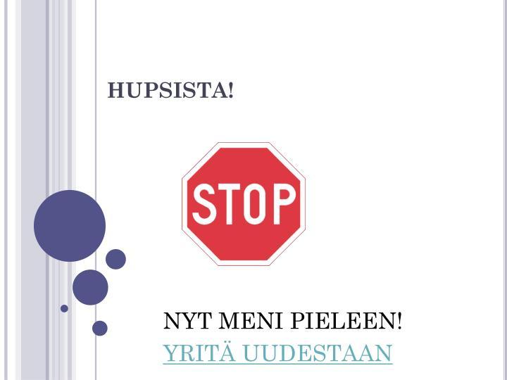 HUPSISTA!