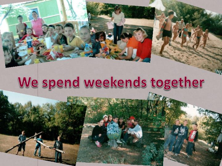 We spend weekends together