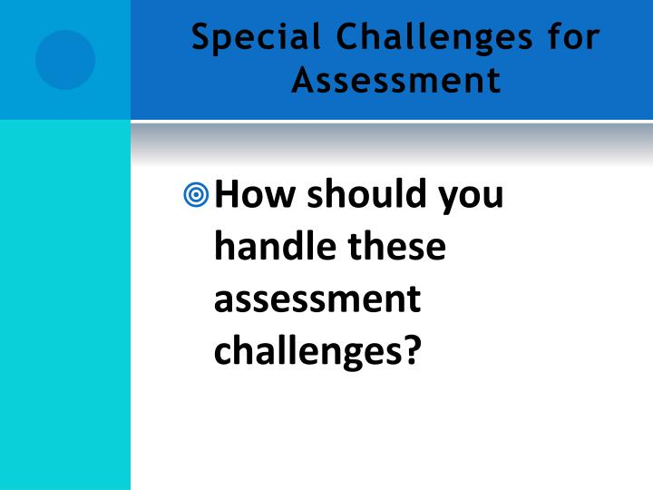 Special Challenges for Assessment