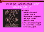 pink in the park baseball game saturday april 9 th