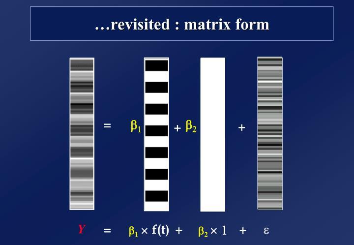 …revisited : matrix form