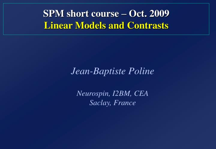 Spm short course oct 200 9 linear models and contrasts