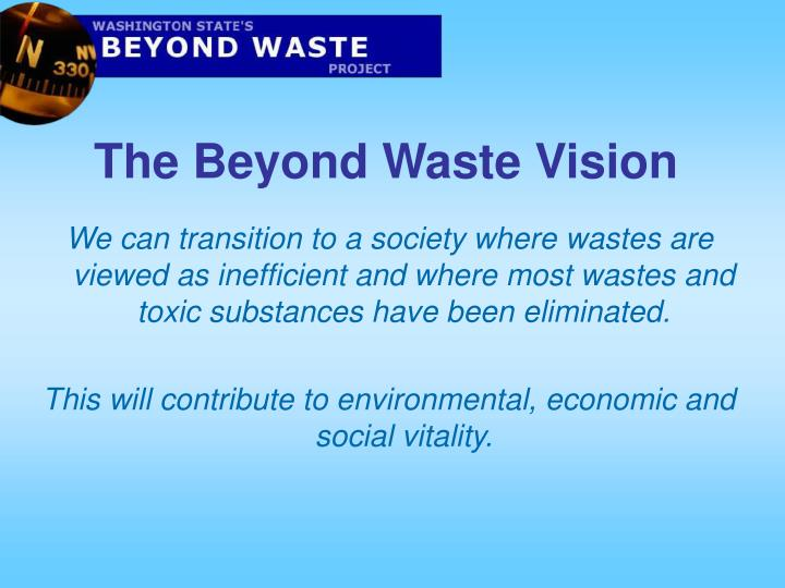 We can transition to a society where wastes are viewed as inefficient and where most wastes and toxic substances have been eliminated.