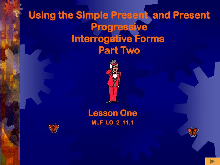 using the simple present and present progressive interrogative forms part two n.