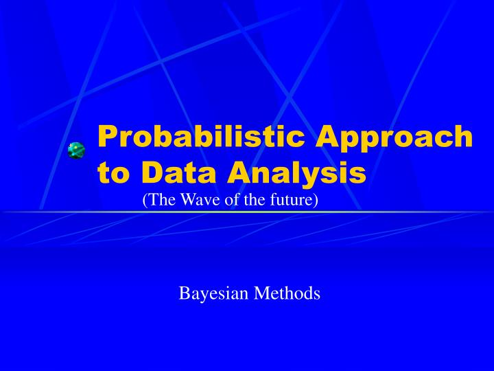 Probabilistic Approach to Data Analysis