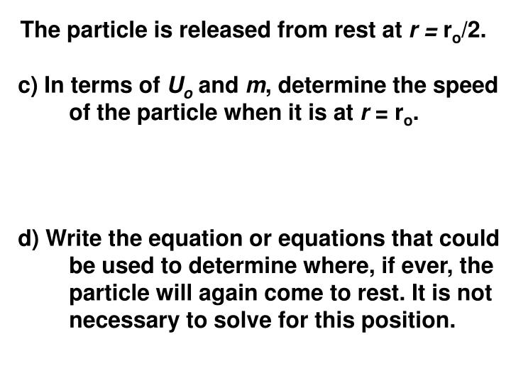 The particle is released from rest at