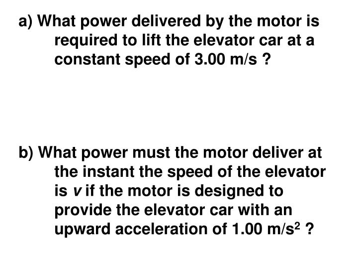 a) What power delivered by the motor is required to lift the elevator car at a constant speed of 3.00 m/s ?