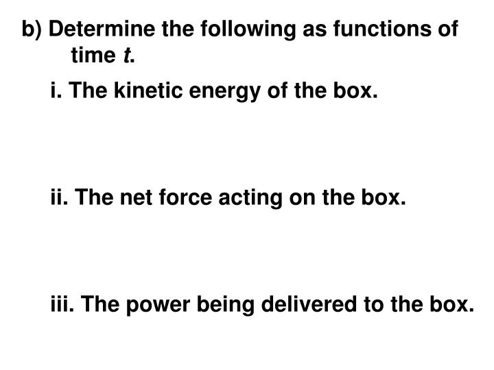 b) Determine the following as functions of time