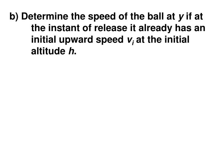 b) Determine the speed of the ball at