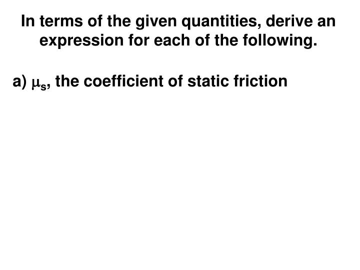 In terms of the given quantities, derive an expression for each of the following.